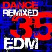 35 Edm Dance Remixed Songs