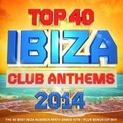 Top 40 Ibiza Club Anthems 2014 - The 40 Best Ibiza Summer Party Dance Hits - Plus Bonus Vip Mix Songs