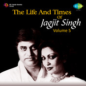 The Life And Times Of Jagjit Singh Vol 5 Songs