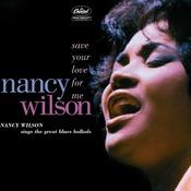 Save Your Love For Me: Nancy Wilson Sings The Great Blues Ballads Songs