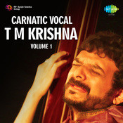 Karnatic Vocal T M Krishna Vol 1 Songs