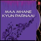 Maa Mhane Kyun Parnaai Songs