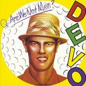 Q: Are We Not Men? A: We Are Devo! Songs