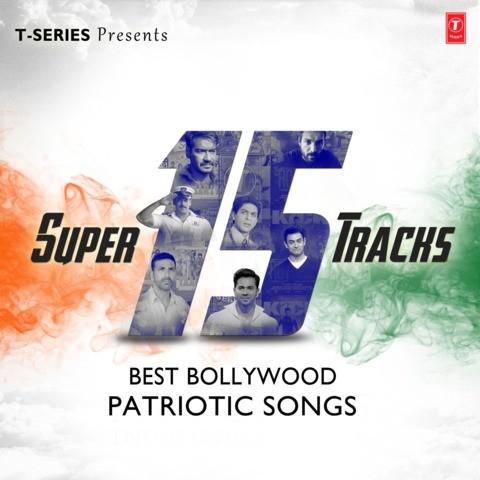 Super 15 Tracks Best Bollywood Patriotic Songs
