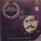 Golden Milestones - Ustad Faiyyaz Khan Songs