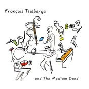 Francois Theberge And The Medium Band Songs