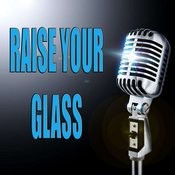 Raise Your Glass Songs