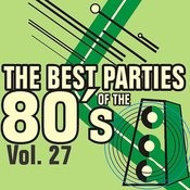 The Best Parties Of The 80's Vol. 27 Songs