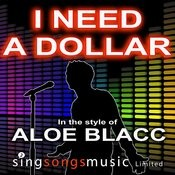 I Need A Dollar (In The Style Of Aloe Blacc) Songs