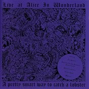 Live At Alice In Wonderland: A Pretty Smart Way To Catch A Lobster [Live] Songs