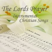 The Lord's Prayer - Instrumental Christian Songs - Christian Songs - Christian Songs Hymns Songs