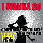 I Wanna Go (Cover Version Tribute To Britney Spears) Songs