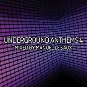 Underground Anthems 4 (Mixed By Manuel Le Saux) Songs