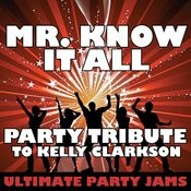 Mr. Know It All (Party Tribute To Kelly Clarkson) Songs