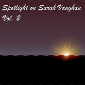 Spotlight On Sarah Vaughan - Vol. 2 Songs
