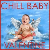 Chill Baby Valentine: Lullabies From The Heart Songs
