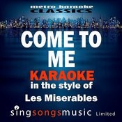 Come To Me (In The Style Of Les Miserables) [Karaoke Version] - Single Songs