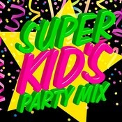 Super Kids Party Mix Songs