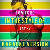 Tom Ford (In The Style Of Jay-Z) [Karaoke Version] Song