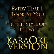 Every Time I Look At You (In The Style Of Il Divo) [Karaoke Version] - Single Songs
