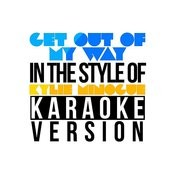 Get Out Of My Way (In The Style Of Kylie Minogue) [Karaoke Version] Song