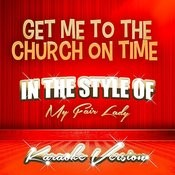 Get Me To The Church On Time (In The Style Of My Fair Lady) [Karaoke Version] Song