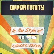 Opportunity (In The Style Of Pete Murray) [Karaoke Version] Song