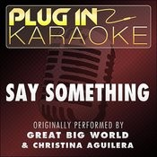 Say Something (Originally Performed By Great Big World & Christina Aguilera) (Karaoke With Backing Vocal Version) Song
