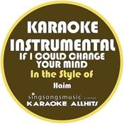 If I Could Change Your Mind (In The Style Of Haim) [Karaoke Instrumental Version] - Single Songs