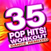 35 Pop Hits! Workout - Dance Remixed Songs