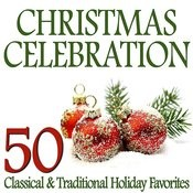 Christmas Celebration – 50 Classical & Traditional Holiday Favorites Songs