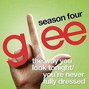 The Way You Look Tonight / You're Never Fully Dressed Without A Smile (Glee Cast Version) Song