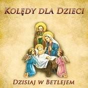Koledy Dla Dzieci Dzisiaj W Betlejem Songs