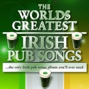 The World's Greatest Irish Pub Songs - The Only Irish Pub Songs Album You'll Ever Need Songs