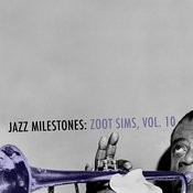 Jazz Milestones: Zoot Sims, Vol. 10 Songs