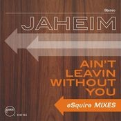 Ain't Leavin Without You  [eSquire Mixes] Songs