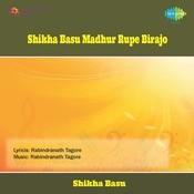 Shikha Basu Madhur Rupe Birajo Songs