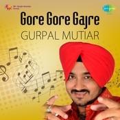 Gore Gore Gajre By Gurpal Mutiar Songs