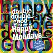 Double Double Good: The Best of The Happy Mondays Songs