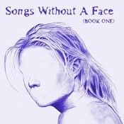 Songs Without A Face (Book One) Songs