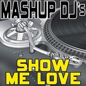 Show Me Love (Remix Tools For Mash-Ups) Songs