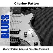 Charley Patton Selected Favorites, Vol. 3 Songs