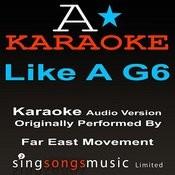 Like A G6 (Originally Performed By Far East Movement ) {Audio Karaoke Version} Songs