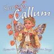 Sleep Softly Callum - Lullabies And Sleepy Songs Songs