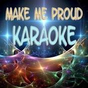 Make Me Proud (Karaoke) Songs