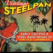 Vintage Steelpan - Early Calypso & Steel Band Drums Of The Old Caribbean Songs