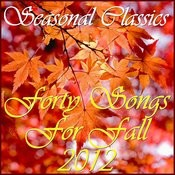 Seasonal Classics: 40 Songs For Fall 2012 Songs
