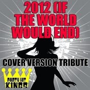 2012 (If The World Would End) [Cover Version Tribute] Songs