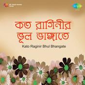 Kato Raginir Bhul Bhangate Songs