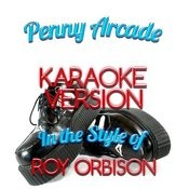 Penny Arcade (In The Style Of Roy Orbison) [Karaoke Version] Song